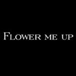 Flower Me Up®